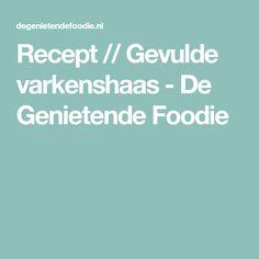 Recept // Gevulde varkenshaas - De Genietende Foodie