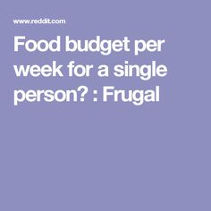 Food budget per week for a single person? : Frugal