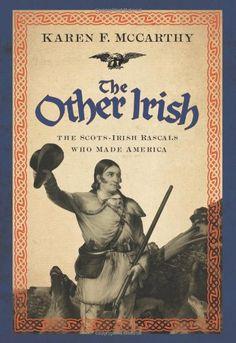 The Other Irish: The Scots-Irish Rascals Who Made America by Karen F.  McCarthy,http://www.amazon.com/dp/1402778287/ref=cm_sw_r_pi_dp_4n-psb088G8YJ1ZW