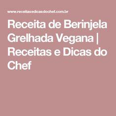 Receita de Berinjela Grelhada Vegana | Receitas e Dicas do Chef