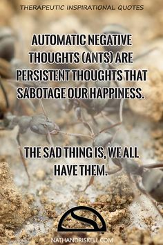 Everyone has automatic negative thoughts. Imagine them as ANTS that sting until…