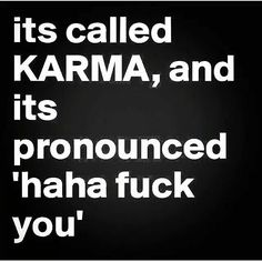 Its called Karma life quotes quotes life karma life lessons fuck you words to live by The Words, Haha Funny, Funny Jokes, Hilarious Quotes, Time Quotes, Quotes Quotes, Over It Quotes, Poster Quotes, Lesson Quotes