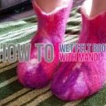How To- Wet Felting Boots 2 -With Mandi
