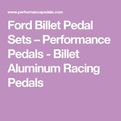 Ford Billet Pedal Sets – Performance Pedals - Billet Aluminum Racing Pedals