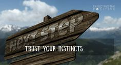 You can always trust your instincts as they are your direct line to your inner being. Any urge spawned from a positive mindset is positive instinct which should be followed. Be sure to do that and your dreams might just get closer. :)