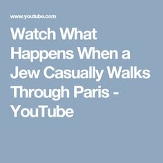 Watch What Happens When a Jew Casually Walks Through Paris - YouTube