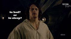 bed or sleep? Jamie Fraser #Outlander