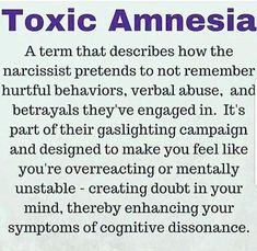 toxic amnesia is a term that describes how the narcissist pretends to not remember hurtful behaviors, verbal abuse, and betrayals they've engaged in. it's part of their gaslighting campaign. Narcissistic People, Narcissistic Mother, Narcissistic Behavior, Narcissistic Abuse Recovery, Narcissistic Personality Disorder, Narcissistic Sociopath, Abusive Relationship, Toxic Relationships, Relationship Quotes