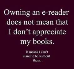 My e-reader. So true!!! I love #books and #reading. #kindle lets me have more books! --LO