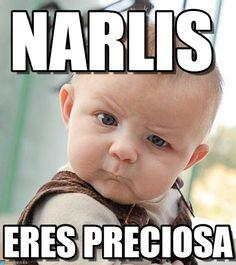 Sceptical Baby : Narlis, Eres Preciosa - by Anonymous
