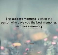 The sadest moment is when...