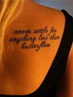 """Never settle for anything less than butterflies."" shoulder tattoo"