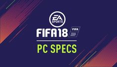 FIFA 18 - PC Requirements