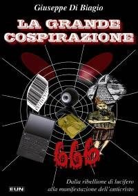 La grande cospirazione - 666 - Dalla ribellione di Lucifero alla manifestazione dell'Anticristo