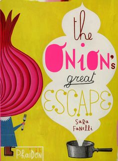 "The illustrator Sara Fanelli has a new book that ""will disappear"" once it is read. The Onion's Great Escape (Phaidon Press) is about a young onion who is trapped in the book. As you make your way through the gloriously drawn and scribbled pages, you tear along the perforations and the onion pops out. By the end, the onion can be freed from bondage (or binding)."