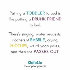 Putting a toddler to bed is like putting a drunk friend to bed. There's singing, water requests, incoherent babble, crying, hiccups, weird yoga poses and then she passes out. #hilarious #toddler #sleepy #time #parenthood
