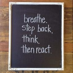 Breathe step back think then react | Inspirational Quotes