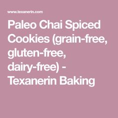 Paleo Chai Spiced Cookies (grain-free, gluten-free, dairy-free) - Texanerin Baking