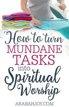Living a life of worship in our daily menial tasks may not look like we envision. But we can turn mundane tasks into spiritual worship.