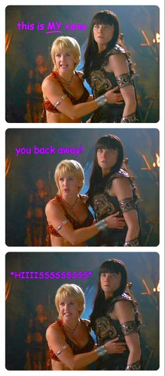 Xena: Oh shit, you're a wakened the beast, you've gone and made the wife angry.