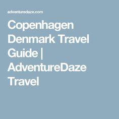 Copenhagen Denmark Travel Guide | AdventureDaze Travel