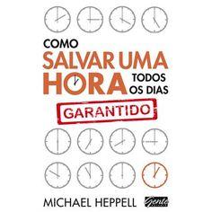 Como Salvar Uma Hora Todos Os Dias | Michael Heppell    http://dicadelivro.com.br/