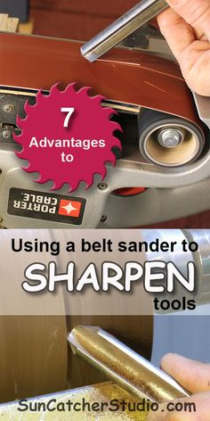 Consider using a belt sander to sharpen tools. The advantages include saving money and requiring minimal space.