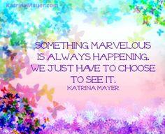 Choose to see quote via www.KatrinaMayer.com