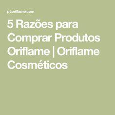 5 Razões para Comprar Produtos Oriflame | Oriflame Cosméticos