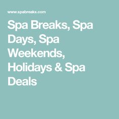 Spa Breaks, Spa Days, Spa Weekends, Holidays & Spa Deals