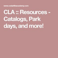 CLA :: Resources - Catalogs, Park days, and more!