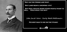 "John Jacob Astor Quote: ""Buy on the fringe and wait. Buy land near a growing city! Buy real estate when other people want to sell. Hold what you buy! Real Estate Quotes, Real Estate Humor, Real Estate Tips, Real Estate Sales, Real Estate Companies, Real Estate Advertising, Real Estate Marketing, John Jacob Astor, How To Buy Land"