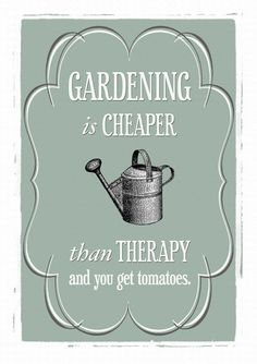 A lovely gardening print in celebration of those with green fingers! Never was a truer word said! Featuring the humorous quote 'Gardening is cheaper than therapy, and you get tomatoes', this print would make the perfect gift for any keen gardener. Quote Posters, Quote Prints, Poster Prints, Little Presents, Garden Quotes, Garden Signs, Cactus Y Suculentas, My Secret Garden, Wall Quotes