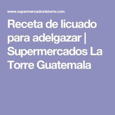 Receta de licuado para adelgazar | Supermercados La Torre Guatemala