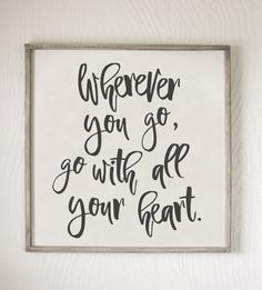 Wherever You Go, Go With All Your Heart, Confucious, Heart Quotes, Love…