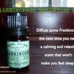 Frankincense essential oil is relaxing but won't make you sleepy
