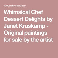 Whimsical Chef Dessert Delights by Janet Kruskamp - Original paintings for sale by the artist