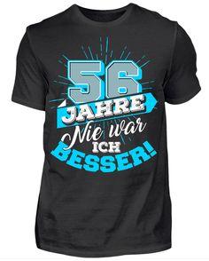 """""""56 Jahre - Nie war ich besser!"""" - Du bist auf der Suche nach einem originellen Geburtstagsgeschenk für jemand ganz besonderen. Dieses T-Shirt mit der Jahreszahl 56 ist extra für Menschen, die Jahr für Jahr besser werden. Das Geburtstagsmotiv ist auch auf Kapuzenpullover/Hoodies und Tassen verfügbar."""