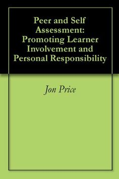 Peer and Self Assessment: Promoting Learner Involvement and Personal Responsibility by Jon Price. $4.99. 30 pages