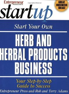 Start Your Own Herb and Herbal Products Business (Start Your Own Herb & Herbal Products Business) by Entrepreneur Press,http://www.amazon.com/dp/193215602X/ref=cm_sw_r_pi_dp_2MHRsb1P7DBZ5G2N