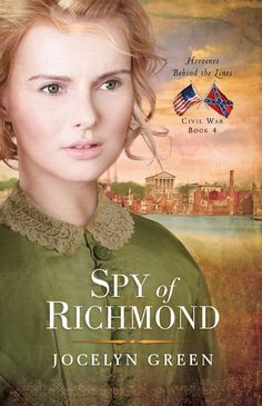 Cover Reveal! Spy of Richmond by Jocelyn Green is the fourth and final book in the Heroines Behind the Lines Civil War series.