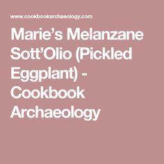 Marie's Melanzane Sott'Olio (Pickled Eggplant) - Cookbook Archaeology