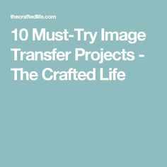 10 Must-Try Image Transfer Projects - The Crafted Life