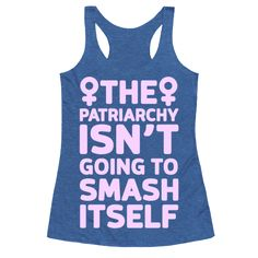 """The Patriarchy Isn't Going To Smash Itself - This feminist shirt is perfect as a dose of feminist fitness inspiration at the gym, because sometimes we need that reminder that """"The patriarchy isn't going to smash itself."""" This funny fitness shirt is great for fans of feminist quotes, protest shirts, feminist apparel and feminist memes."""