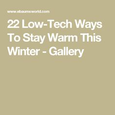 22 Low-Tech Ways To Stay Warm This Winter - Gallery