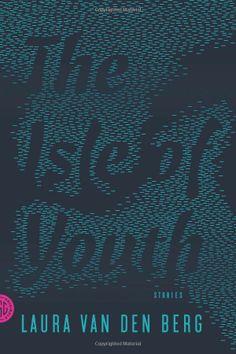 The Isle of Youth: Stories: Laura van den Berg: 9780374177232: Amazon.com: Books