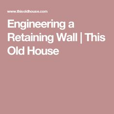 Engineering a Retaining Wall   This Old House