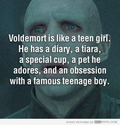 Voldemort is like a teen girl.