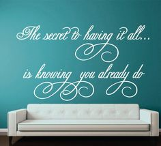 The secret to having it all.. is having you already do #quotes http://blog.huisjetuintjeboompje.be/8-maart-2015/