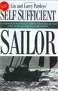 The Self Sufficient Sailor by Lin and Larry Pardey Best Survival Books, Survival Guide, Sailing Books, Good Books, Books To Read, Self Sufficient, The Essential, The Best, Ebooks